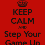 keep-calm-and-step-your-game-